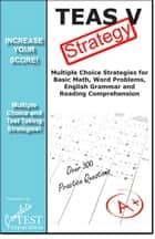 TEAS V Test Strategy: Winning Multiple Choice Strategies for the TEAS ebook by Complete Test Preparation Team