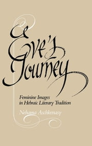 Eve's Journey - Feminine Images in Hebraic Literary Tradition ebook by Nehama Aschkenasy
