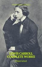 The Complete Works of Lewis Carroll (Best Navigation, Active TOC) (Prometheus Classics) ebook by Lewis Carroll, Prometheus Classics
