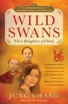 Wild Swans - Three Daughters of China ebook by Jung Chang