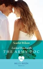 Locked Down With The Army Doc (Mills & Boon Medical) ebook by Scarlet Wilson