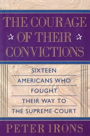 The Courage of Their Convictions ebook by Peter H. Irons