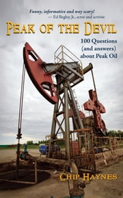 Peak of the Devil: 100 Questions (and answers) About Peak Oil ebook by Chip Haynes