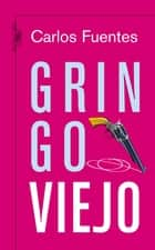 Gringo viejo ebook by Carlos Fuentes