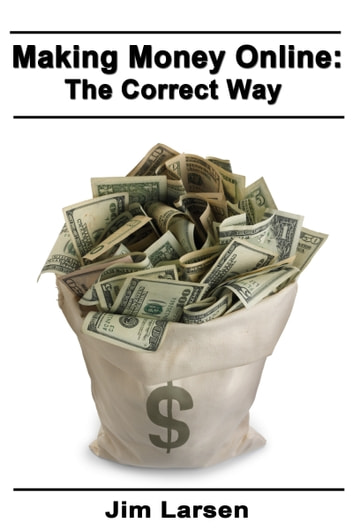 Making Money Online: The Correct Way ebook by Jim Larsen