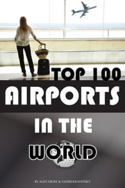 Top 100 Airports in the World ebook by alex trostanetskiy