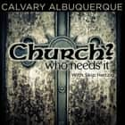 Church? Who Needs it audiobook by Skip Heitzig