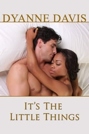 It's The Little Things ebook by Dyanne Davis