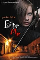Bite Me ebook by Parker Blue