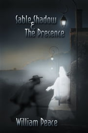 Sable Shadow & The Presence ebook by William Peace