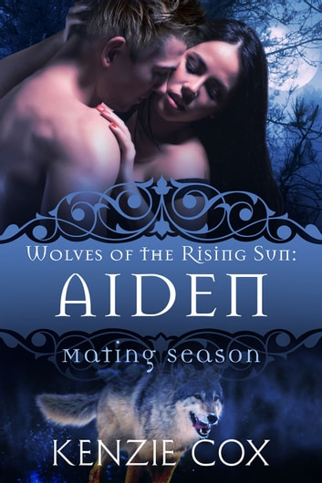 Aiden: Wolves of the Rising Sun #2 - Mating Season ebook by Kenzie Cox