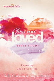 You Are Loved Bible Study - Embracing God's Love for You ebook by Sally Clarkson,Angela Perritt,Mary Graham