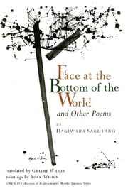 Face at the Bottom of the World and Other Poems ebook by Hagiwara Sakutaro,Graeme Wilson,York Wilson