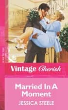 Married In A Moment (Mills & Boon Vintage Cherish) ebook by Jessica Steele