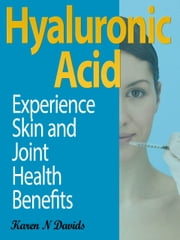 Hyaluronic Acid - Experience Skin and Joint Health Benefits ebook by Karen N. Davids