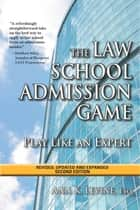 The Law School Admission Game: Play Like an Expert, Second Edition ebook by Ann K. Levine, Esq.