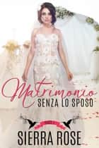 Matrimonio senza lo sposo - Parte 1 ebook by Sierra Rose