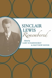 Sinclair Lewis Remembered ebook by Gary Scharnhorst,Matthew Hofer,Gary Scharnhorst,Matthew Hofer