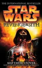 Star Wars: Episode III: Revenge of the Sith ebook by Matthew Stover