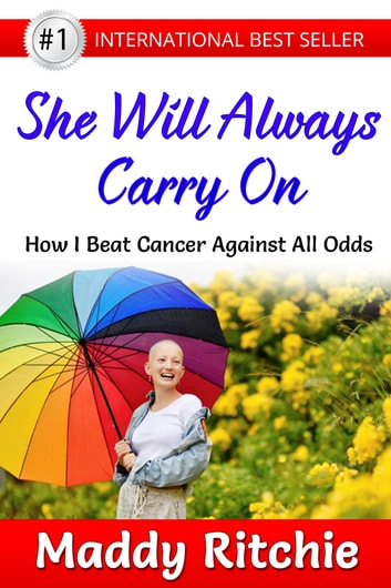 She Will Always Carry On: How I Beat Cancer Against All Odds ebook by Maddy Ritchie
