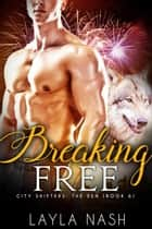 Breaking Free - City Shifters: the Den, #6 ebook by Layla Nash