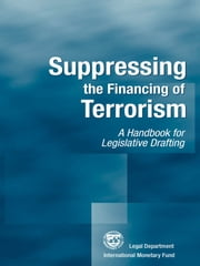 Suppressing the Financing of Terrorism: A Handbook for Legislative Drafting ebook by International Monetary Fund