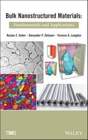 Bulk Nanostructured Materials - Fundamentals and Applications ebook by Ruslan Z. Valiev,Alexander P. Zhilyaev,Terence G. Langdon