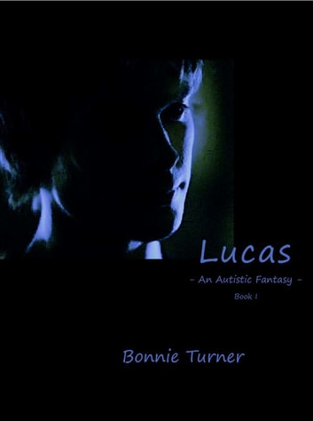 Lucas: An Autistic Fantasy - Book I ebook by Bonnie Turner