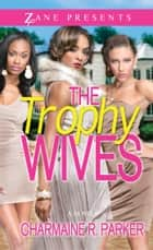 The Trophy Wives - A Novel ebook by Charmaine R. Parker