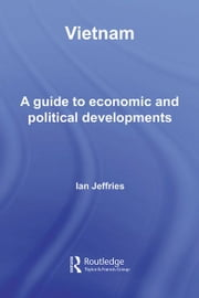 Vietnam - A Guide to Economic and Political Developments ebook by Ian Jeffries