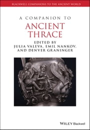 A Companion to Ancient Thrace ebook by Julia Valeva,Emil Nankov,Denver Graninger