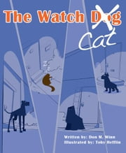 The Watch Cat - A kids book about an ordinary housecat that stops a robbery just by being himself ebook by Don M. Winn,Toby Hefflin