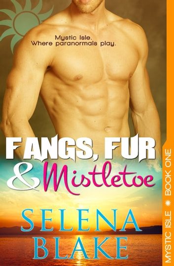 Fangs, Fur & Mistletoe (Mystic Isle, Book One) - Mystic Isle Book 1 ebook by Selena Blake