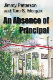An Absence of Principal ebook by Jimmy Patterson; Tom S. Morgan