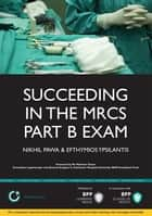 Succeeding in the MRCS Part B Exam ebook by Nikhil Pawa,Efthymios Ypsilantis