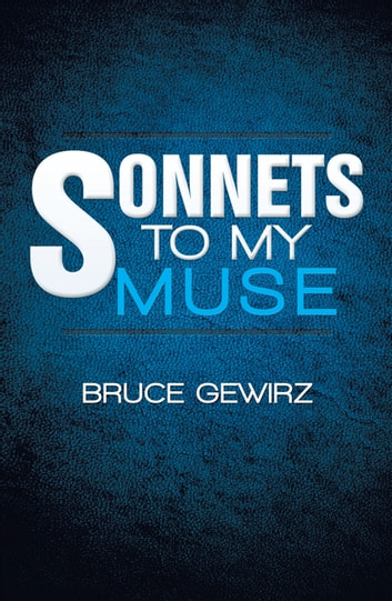 Sonnets to My Muse ebook by Bruce Gewirz