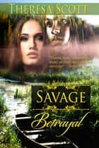 Savage Betrayal ebook by Theresa Scott