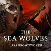 The Sea Wolves - A History of the Vikings audiobook by Lars Brownworth