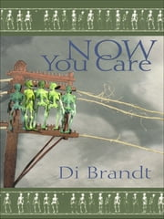 Now You Care ebook by Di Brandt