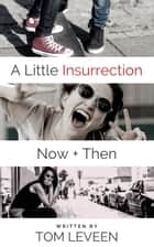 A Little Insurrection Now & Then ebook by Tom Leveen