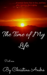 The Time of My Life: Part One ebook by Christina Andre
