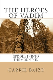 The Heroes of Vadim: Episode I - Into the Mountain ebook by Carrie Baize