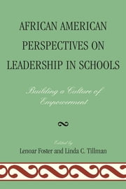 African American Perspectives on Leadership in Schools - Building a Culture of Empowerment ebook by Lenoar Foster,Linda C. Tillman, Ph.D., professor emerita, University of North Carolina-Chapel Hill