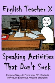 Speaking Activities That Don't Suck ebook by English Teacher X
