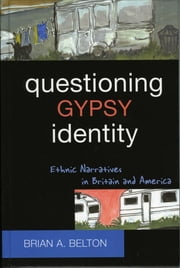 Questioning Gypsy Identity - Ethnic Narratives in Britain and America ebook by Brian A. Belton
