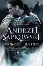 Sword of Destiny ebook by Andrzej Sapkowski, David French
