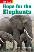 Hope for the Elephants ebook by Patricia J. Murphy, DK