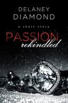 Passion Rekindled ebook by Delaney Diamond