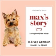 Max's Story - A Dog's Purpose Novel audiobook by W. Bruce Cameron