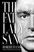 The Fat Lady Sang ebook by Robert Evans
